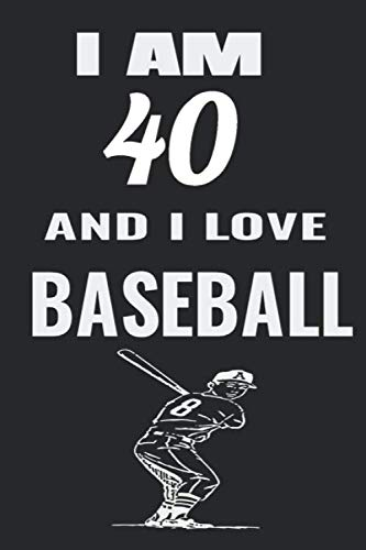 i am 40 and i love baseball: baseball Lined Notebook/Journal,guest book,Happy Birthday,Cute Girls Journal/Notebook,Old Woman or Man Friends Fan, ... For Coworker/Bos,Coworker Notebook , Lined