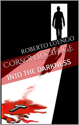 Corson Lucifuge: Into the Darkness (Desperate Chronicles - Supernatural #1) (English Edition)
