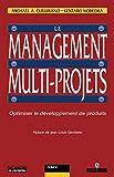 Le Management multi-projets - Optimiser le développement de produits et la gestion de projets: Optimiser le développement de produits et la gestion de projets