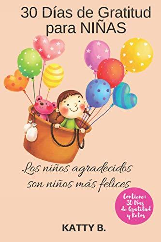 30 DIAS DE GRATITUD PARA NIÑAS: Los niños agradecidos son niños más felices, 30 días de gratitud y retos para niños 6x9 Gratitude Journal for GIRLS in Spanish (DIARIO DE GRATITUD EN ESPAÑOL)
