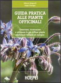 Guida pratica alle piante officinali. Osservare, riconoscere e utilizzare le più diffuse piante medicinali italiane ed europee