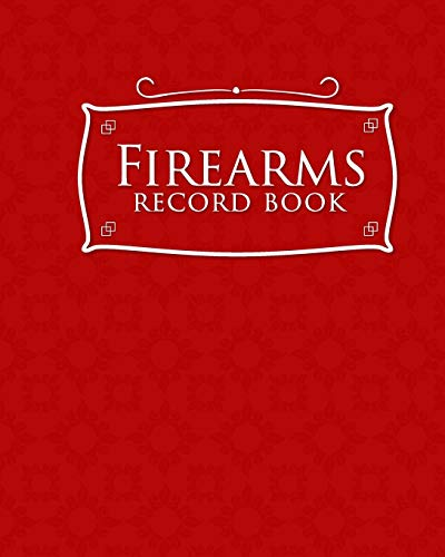 Firearms Record Book: ATF Log Book, Gun Log Book, FFL Log Book, Gun Catalog, Red Cover (Volume 32)
