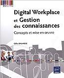 Digital Workplace et Gestion des connaissances - Concepts et mise en oeuvre de Gilles BALMISSE ( 10 juin 2015 ) - Editions ENI (10 juin 2015) - 10/06/2015