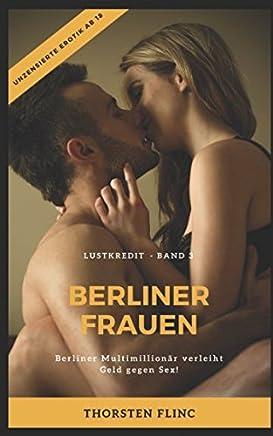 Lustkredit Band 3 BERLINER FRAUEN: Berliner Multimillion�r verleiht Geld gegen Sex! Real Life Story - unzensierte Erotik ab 18!