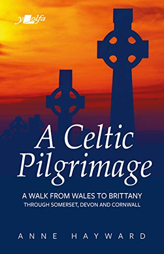 A Celtic Pilgrimage: A Walk from Wales to Brittany through Somerset, Devon and Cornwall