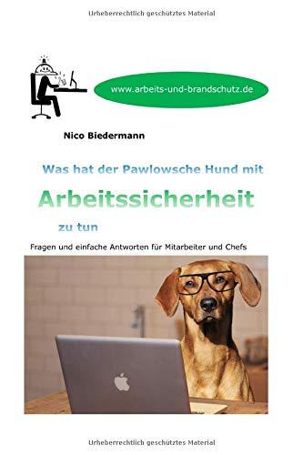 Was hat der Pawlowsche Hund mit Arbeitssicherheit zu tun?: Fragen und einfache Antworten für Mitarbeiter und Chefs