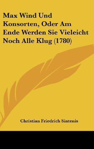 Max Wind Und Konsorten, Oder Am Ende Werden Sie Vieleicht Noch Alle Klug (1780)