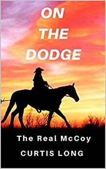 On the Dodge - The Real McCoy: A western adventure thriller by [Curtis Long]
