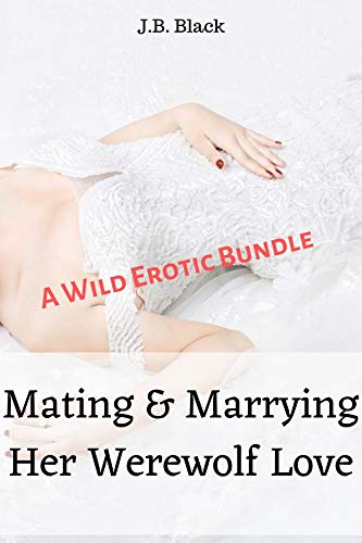 Mating & Marrying Her Werewolf Love: A Wild Erotic Bundle (English Edition)