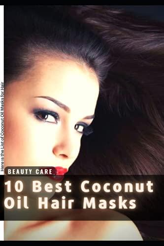 10 Best Coconut Oil Hair Masks: Here ?s the List of Coconut Oil Masks for Hair