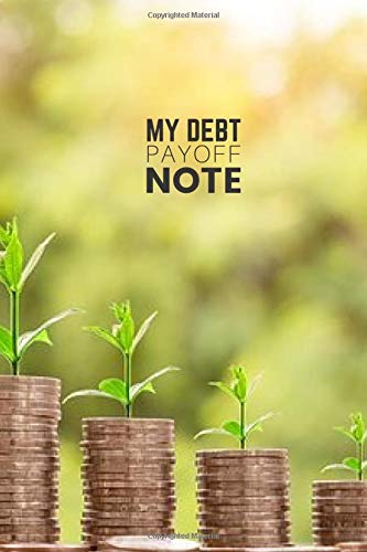 My Debt Payoff Note: Personal/ Business Financial freedom planner, Paying off debts Logbook, Monthly Budget Notebook, Budgeting and Money Management, ... pages (Debt Free Journey Planner, Band 19)