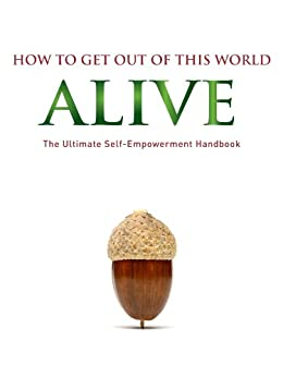 How to get out of this world alive by [Alain Forget, Peter Fenwick, Mark Collins, Antony Laurent]