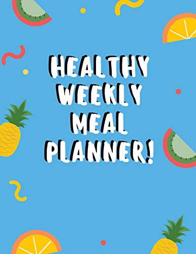 Healthy Weekly Meal Planner: Healthy Weekly Meal Planner:52 Week Planner With Weekly Tracker Menu Ideas and Shopping Lists Planning Records Daily Meal Journal For Track and Plan Your Family