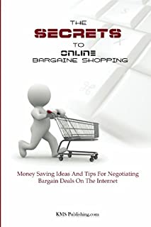 The Secrets To Online Bargain Shopping: Money Saving Ideas And Tips For Finding Bargain Deals On The Internet