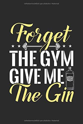 Forget The Gym Give Me The Gin: Notizbuch Planer Tagebuch Schreibheft Notizblock - Geschenk Gin Liebhaber(15,2x229 cm, A5, 6