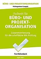 Buero- und Projektorganisation: Zusammenfassung fuer die schriftliche IHK-Pruefung der Situationsaufgabe