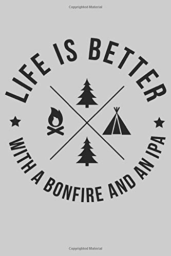 Life is Better With a Bonfire and An IPA: Funny Camping Planner for 2021 (IPA Gifts)