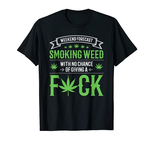Marijuana Smoking Weed Weekend Forecast Shirt T-Shirt