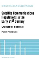 Satellite Communications Regulations in the Early 21st Century: Changes for a New Era (UTRECHT STUDIES IN AIR AND SPACE LAW)