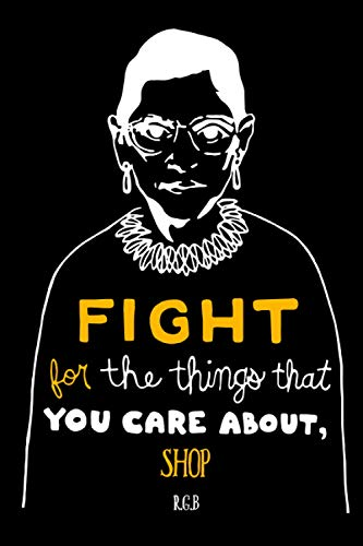 Fight for the Things That You Care About Shop RBG: Notebook Lined Pages, 6.9 inches,120 Pages, White Paper Journal , notepad RBG Lover