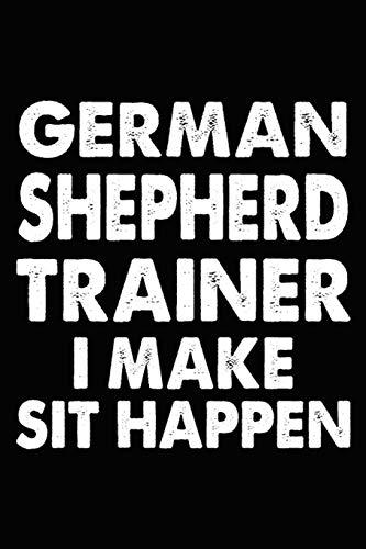 German Shepherd Trainer I Make Sit Happen: German Shepherd Training Log Book gifts. Best Dog Trainer Log Book gifts For Dog Lovers who loves German ... Trainer Log Book Gifts is the perfect gifts.
