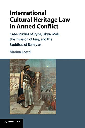 Compare Textbook Prices for International Cultural Heritage Law in Armed Conflict: Case-Studies of Syria, Libya, Mali, the Invasion of Iraq, and the Buddhas of Bamiyan Reprint Edition ISBN 9781316620496 by Lostal, Marina