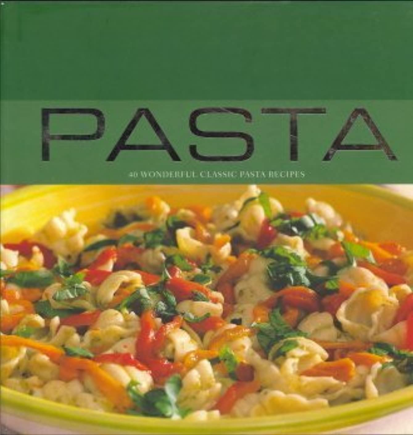 Pasta: 40 Wonderful Classic Pasta Recipes