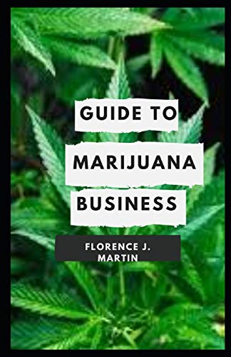 Guide to Marijuana Business: Opening a legal cannabis grow house or dispensary is more complicated than starting many other kinds of businesses.