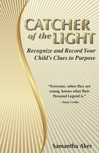 Catcher of the Light: Recognize and Record Your Child's Clues to Purpose (How to Raise a Child With
