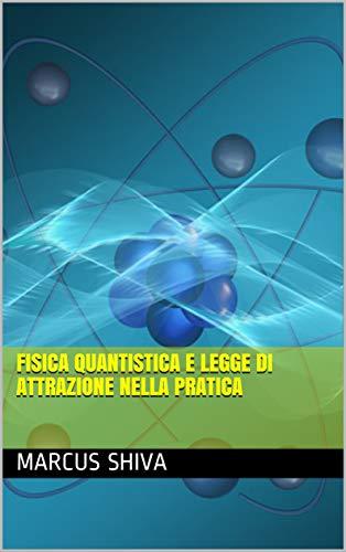 Fisica quantistica e Legge di Attrazione nella Pratica