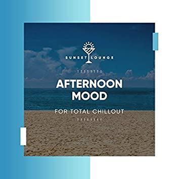 ! ! ! ! ! ! ! ! Afternoon Mood for Total Chillout ! ! ! ! ! ! ! !