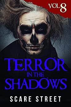 Terror in the Shadows Vol. 8: Horror Short Stories Collection with Scary Ghosts, Paranormal & Supernatural Monsters by [Scare Street, Ron Ripley, David Longhorn, Sara Clancy, Bronson Carey, Lizzette Adele Ardena, Kathryn St. John-Shin, Michelle Reeves]