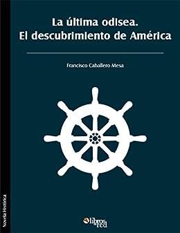 La última odisea. El descubrimiento de América eBook: Mesa, Francisco Caballero: Amazon.es: Tienda Kindle