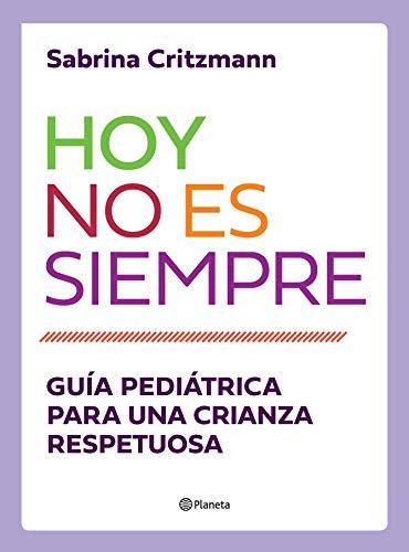 Hoy no es siempre: Guía práctica para una crianza respetuosa eBook ...