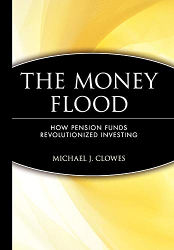 The Money Flood: How Pension Funds Revolutionized Investing (Wiley Investment)の詳細を見る