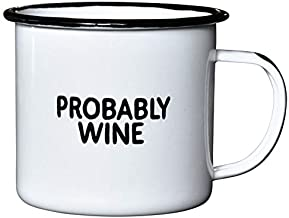PROBABLY WINE | Enamel Camp Coffee Mug | Funny Gift for Wine Lovers, Moms, Dads, Women, and Men | Good for Office, Home, Bar - Anywhere You Would Open a Bottle!