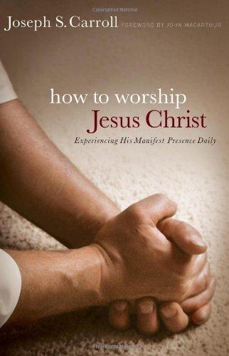 [How to Worship Jesus Christ PB] [Carroll Joseph S MacArthur John F] [August, 2013]