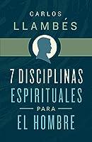 7 Disciplinas espirituales para el hombre / 7 Spiritual Disciplines for Men