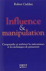 Influence et manipulation - Comprendre et maîtriser les mécanismes et les techniques de persuasion de Robert Cialdini
