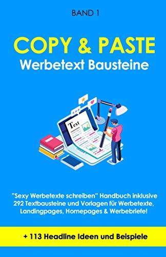 """Copy & Paste Werbe-Text Bausteine (Band 1): """"Sexy Werbetexte schreiben"""" Handbuch inklusive 292 Textbausteine und Vorlagen für Werbetexte, Landingpages, Homepages & Werbebriefe + 113 Headline Ideen!"""