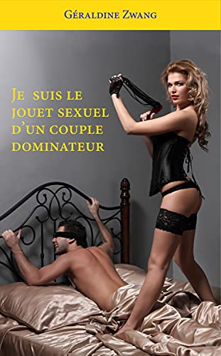 Couverture du livre Je suis le jouet sexuel d'un couple dominateur (Les érotiques de Géraldine Zwant T. 104) (Les érotiques de Géraldine Zwang)