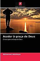 Aceder à graça de Deus: Chaves para a Graça de Deus