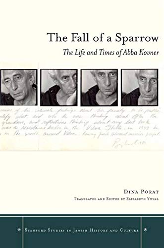 The Fall of a Sparrow: The Life and Times of Abba Kovner (Stanford Studies in Jewish History and Culture) (English Edition)