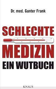 Schlechte Medizin: Ein Wutbuch (German Edition) van [Dr. med. Gunter Frank]