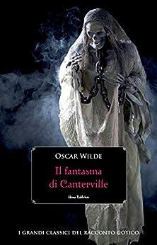 Il fantasma di Canterville (I grandi classici del racconto gotico) di [Oscar Wilde]