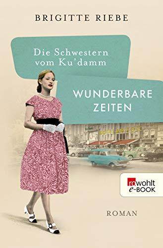 Die Schwestern vom Ku'damm: Wunderbare Zeiten (Die 50er-Jahre-Reihe 2)