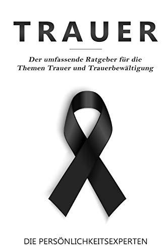 Trauer: Der umfassende Ratgeber für die Themen Trauer und Trauerbewältigung