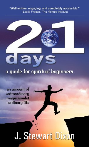 21 Days: A Guide For Spiritual Beginners: An account of extraordinary magic amidst ordinary life