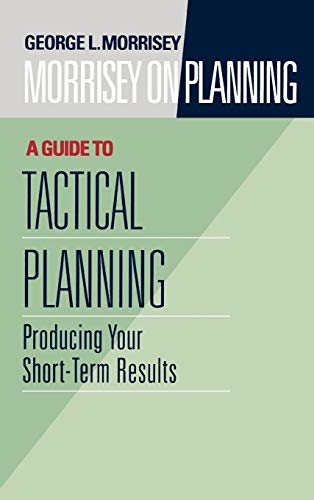 Download Morrisey on Planning, A Guide to Tactical Planning: Producing Your Short-Term Results (J-B US non-Franchise Leadership) 0787901709