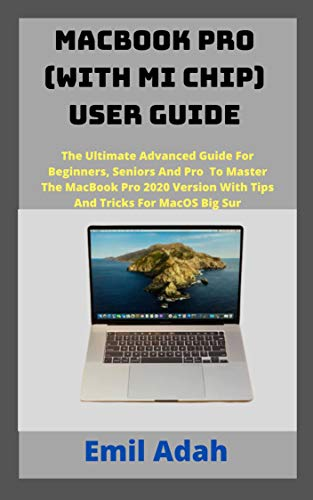 MacBook Pro (with mi chip) User Guide: The Ultimate Advanced Guide For Beginners, Seniors And Pro To Master The MacBook Pro 2020 Version With Tips And Tricks For MacOS Big Sur (English Edition)